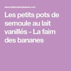 Les petits pots de semoule au lait vanillés - La faim des bananes Creme, Pots, Recipes, Mousse, Puddings, Fruit Tartlets, Vanilla, Thermomix, Jars