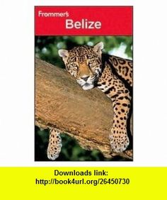 Frommers Belize 4th (forth) edition Text Only Eliot Greenspan ,   ,  , ASIN: B004PGT80I , tutorials , pdf , ebook , torrent , downloads , rapidshare , filesonic , hotfile , megaupload , fileserve