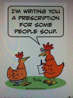 """I'm writing you a prescription for some people soup"" 