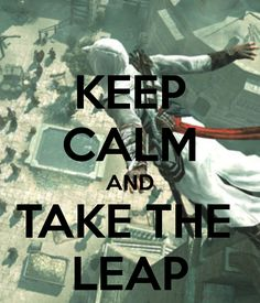 Keep Calm and Take The Leap by GamerGirl929.deviantart.com on @deviantART