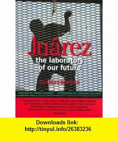 Juarez The Laboratory of Our Future (9780893817763) Charles Bowden, Noam Chomsky, Eduardo Galeano , ISBN-10: 0893817767  , ISBN-13: 978-0893817763 ,  , tutorials , pdf , ebook , torrent , downloads , rapidshare , filesonic , hotfile , megaupload , fileserve