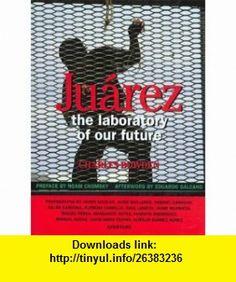 Juarez The Laboratory of Our Future (9780893817763) Charles Bowden, Noam Chomsky, Eduardo Galeano , ISBN-10: 0893817767  , ISBN-13: 978-0893817763 ,  , tutorials , pdf , ebook , torrent , downloads , rapidshare , filesonic , hotfile , megaupload , fileserve