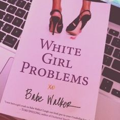 white girl problems ;) the funniest book i have read in a long time!! @Alice Del Toro