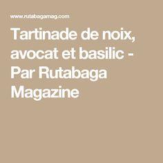 Tartinade de noix, avocat et basilic - Par Rutabaga Magazine