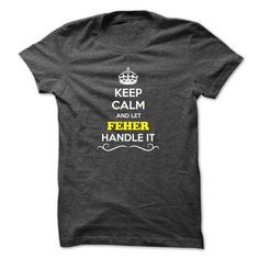 Keep Calm and Let FEHER Handle it - #black sweatshirt #sweater fashion. BUY-TODAY  => https://www.sunfrog.com/Movies/Keep-Calm-and-Let-FEHER-Handle-it.html?id=60505