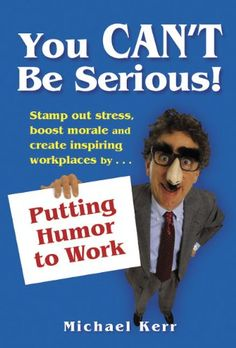 Amazon.com/***You Can't Be Serious! Putting Humor to Work by Michael Kerr