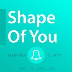 Shape Of You (Marimba Remix) — Originally performed by Ed Sheeran – Tuunes