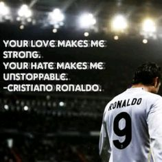 Cristiano Ronaldo best quote ever. Your Love makes me strong. Your Hates makes me unstoppable. Football Quotes, Soccer Quotes, Golf Quotes, Sport Quotes, Cristiano Ronaldo Quotes, Ronaldo Juventus, Ronaldo Soccer, Messi Soccer, Cr7 Vs Messi