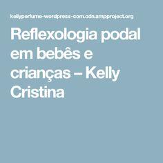 Reflexologia podal em bebês e crianças – Kelly Cristina