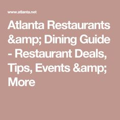 Atlanta Restaurants & Dining Guide - Restaurant Deals, Tips, Events & More