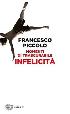 Francesco Piccolo, Momenti di trascurabile infelicità, Super ET - DISPONIBILE ANCHE IN E-BOOK