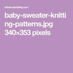 baby-sweater-knitting-patterns.jpg 340×353 pixels