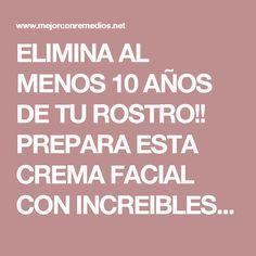 ELIMINA AL MENOS 10 AÑOS DE TU ROSTRO!! PREPARA ESTA CREMA FACIAL CON INCREIBLES EFECTOS.. – Mejor Con Remedios
