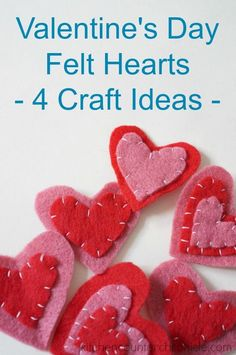 Valentine Felt Hearts - 4 Simple Craft Projects made from simple felt hearts...easy craft for kids, or parents, to make and give.
