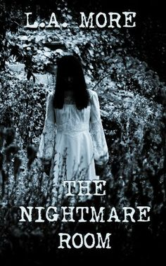 The Nightmare Room by L.A. More, http://www.amazon.com/dp/B00G9F8Q74/ref=cm_sw_r_pi_dp_MgbIsb0H347SD