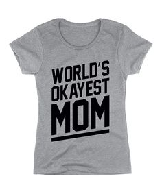 Look at this Athletic Heather 'World's Okayest Mom' Tee - Women on #zulily today!