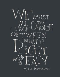 Enjoy the best of Albus Dumbledore quotes. We did our best to bring you only the best Harry Potter quotes. 25 Remember, if the time should come when you have to make a choice between what is right, and what is easy, Harry Potter Film, Harry Potter Movie Quotes, Movies Quotes, Inspirational Harry Potter Quotes, Best Movie Quotes, Movie Quote Tattoos, Famous Quotes, Inspiring Quotes, Book Quotes Love
