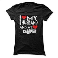 I love my husband and we love camping T Shirt, Hoodie, Sweatshirts - design t shirts #tee #fashion