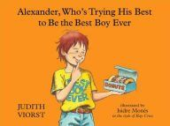 Alexander Who is trying to be the Best Boy Ever by Judith Viorst