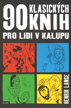 Kniha 90 klasických knih pro lidi v kalupu nabízí v krátkých komiksových stripech štiplavý destilát známých titulů.