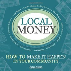 Local Money: How to Make it Happen in Your Community by Peter North, http://www.amazon.com/dp/1900322528/ref=cm_sw_r_pi_dp_rCERsb14F3X34