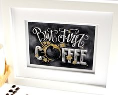 •The Listing •  ~But First, Coffee.~ The perfect home or office decor for the coffee lover! To create the image, I drew the design on a chalkboard