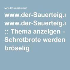 www.der-Sauerteig.de :: Thema anzeigen - Schrotbrote werden bröselig