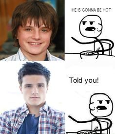 I totaly thought this. I was in love with 14-15 year old Josh. Didn't see him in anything for a while then BAM! He plays wonderful Peeta.