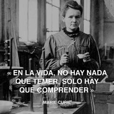 « En la vida, no hay nada que temer, solo hay que comprender » Marie Curie #comprender #mariecurie #temer http://www.pandabuzz.com/es/cita-del-dia/marie-curie-nada-temer-comprender