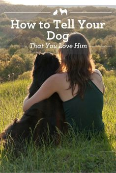 """How to Tell Your Dog You Love Him. You may not speak the same language, but there are still lots of ways to tell your dog how much he means to you. Here are a few ways to say, """"I love you"""" in language he's sure to understand. via @kristenlevine"""