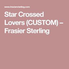 Star Crossed Lovers (CUSTOM) – Frasier Sterling