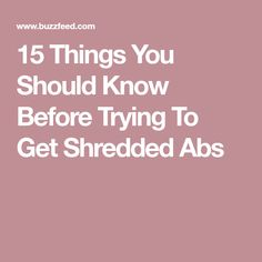 15 Things You Should Know Before Trying To Get Shredded Abs