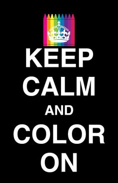"Keep Calm & Color On   you need to print this for her ""royal highness's "" bedroom wall!"
