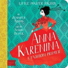 Introduce your little fashionista to classic fashions in Anna Karenina: A BabyLit Fashion Primer. Elegant illustrations of beautiful gowns, uniforms, hats, gloves, cloaks and more are paired with quotes from Little Master Tolstoy''s masterpiece to create a sophisticated book full of the finest fashions.