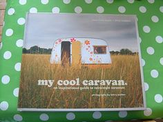 """""""My Cool Caravan"""" has oodles of pictures of caravans from the 1930s to the 1980s and only a smidging of text..a brief description, a bit of background as to where it came from and it's owner and then some style notes on the other page"""