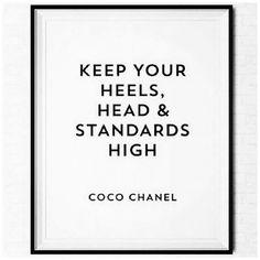 Keep your heels, head & standards high Coco Chanel