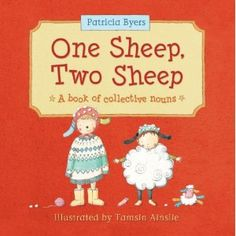 One Sheep, Two Sheep: A Book of Collective Nouns by: Patricia Byers