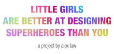 little girls R better at designing heroes than you - This person illustrates girls awesome superhero costumes. Amazing!