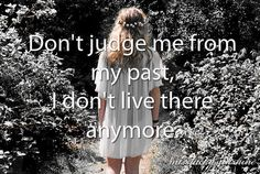 Don't judge me from my past