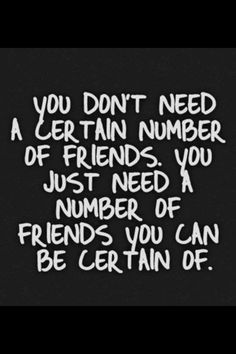"""The absolute truth!! """"True friends"""" I am done trying to have a group of friends. just keep the ones that are worth it"""