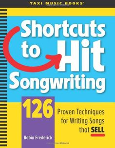 Shortcuts to Hit Songwriting: 126 Proven Techniques for Writing Songs That Sell by Robin A Frederick