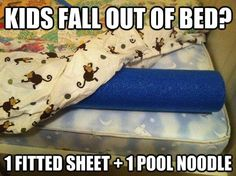 Place a pool noodle under a fitted sheet just next to the edge of the bed to keep kids from falling out.