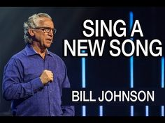 Sing a New Song || Bill Johnson || Bethel Church - YouTube