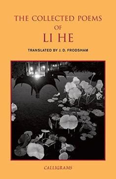 The Collected Poems of Li He (Calligrams):   <b>The definitive collection of works by one of the Tang Dynasty's most eccentric (and badly-behaved) poets, now back in print for the first time in decades.</b><br><br>Li He is the bad-boy poet of the late Tan