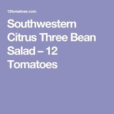 Southwestern Citrus Three Bean Salad – 12 Tomatoes