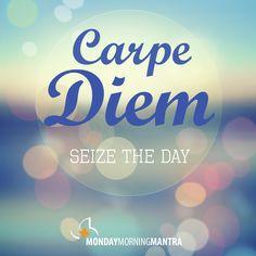 Carpe Diem: Seize the Day! #BHSMondayMorningMantra