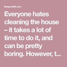 Everyone hates cleaning the house – it takes a lot of time to do it, and can be pretty boring. However, today we're going to show you a few tips and tricks that will make the cleaning of your home fun and easy.