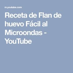 Receta de Flan de huevo Fácil al Microondas - YouTube