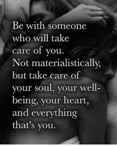 Be with someone who will take care of you. Not materialistically, but take care of your soul, your well-being, your heart, and everything that's you. Great Quotes, Quotes To Live By, Me Quotes, Motivational Quotes, Inspirational Quotes, Love Is Quotes, Take Care Quotes, Qoutes, Beau Message