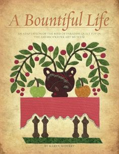 A Bountiful Life: An adaptation of the Bird of Paradise quilt top in the American Folk Art Museum by Karen Mowery